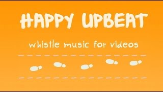 Happy Upbeat Whistle Music for Videos - Royalty Free Background Music