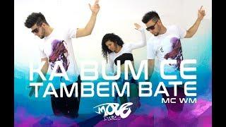 MC WM - Ka Bum Ce Também Bate - Move Dance Brasil - Coreografia