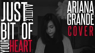 Just A Little Bit Of Your Heart (Ariana Grande Cover)