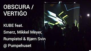 OBSCURA/VERTIGO - KUBE feat. Smerz, Bjørn Svin, Rumpistol & Mikkel Meyer @ Pumpehuset