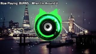 BURNS - When I'm Around U (Bass Boosted)