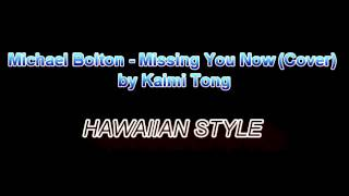 Michael Boltons - Missing You Now (Cover) by Kaimi Tong