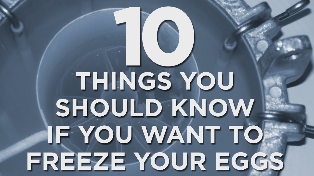 10 things you should know if you want to freeze your eggs