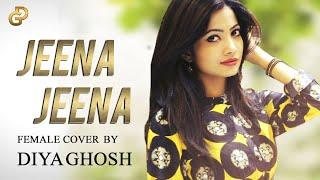 Jeena Jeena   Badlapur   Atif Aslam   Female Cover by Diya ft. DJ Lolly