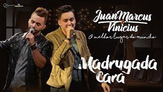 Juan Marcus e Vinícius - Madrugada Cara (DVD O melhor lugar do mundo)