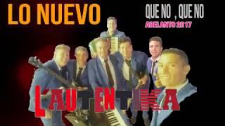 L ' AUTENTIKA  .. QUE NO ,QUE NO ( video lirics) 2017