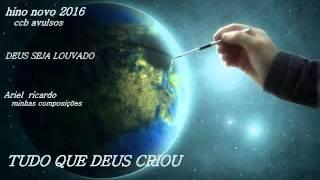 Hino Novo 2016  tudo que Deus criou ccb  Ariel ricardo