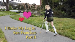 I Broke My Leg in San Francisco...Part 2 of 3