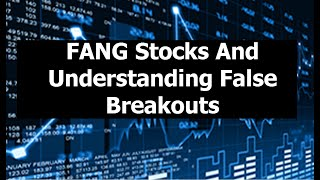 FANG STOCKS - Technical Analysis of the Markets - Understanding False Breakouts