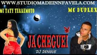 MC Duplex e Taty Terremoto (JA CHEGUEI ♪) DJ Dengue