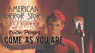 Evan Peters - Come As You Are - Traducido al espanol