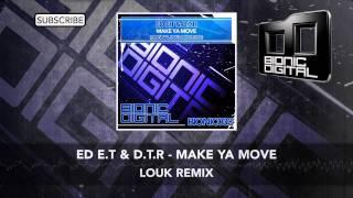 Ed E.T & D.T.R - Make Ya Move (Louk Remix)