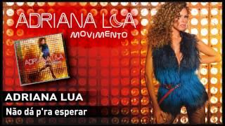 Adriana Lua - Não dá p'ra esperar