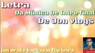 Letra da música de intro final de jon vlogs - jon drake backseat flip letra