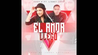 Eddy K ft Lisbet Leon - El amor llegó (Prod by Jerry Edition)
