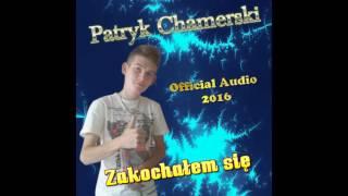 Patryk Chamerski - Zakochałem się ( official audio 2016)