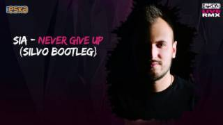 Sia - Never Give Up (SILVO Bootleg) [Radio ESKA - Eska Live RMX]