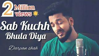 Sab Kuchh Bhula Diya | Male Version | Darpan Shah | Unplugged Soulful Version