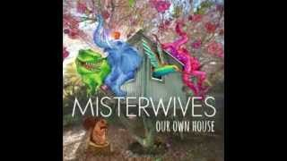 MisterWives - Reflections (Our Own House)
