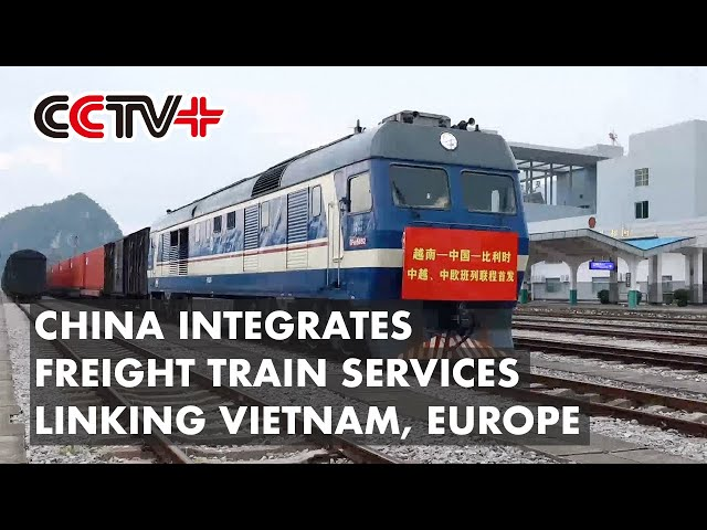 China Integrates Freight Train Services Linking Vietnam, Europe