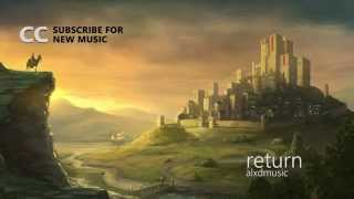 Epic | Alxdmusic - Return | Free Cinematic Music