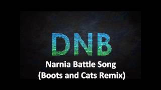 Narnia Battle Song (Boots and Cats Remix)