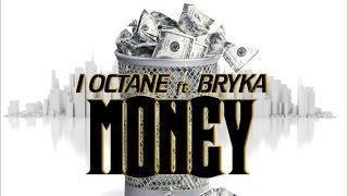 I-Octane Ft. Bryka - Money - August 2014