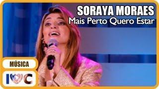 """Soraya Moraes - """"Mais Perto Quero Estar"""""""