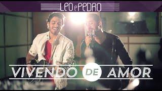 Leo e Pedro - Vivendo De Amor [CLIPE OFICIAL]