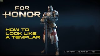 FOR HONOR - HOW TO LOOK LIKE A TEMPLAR