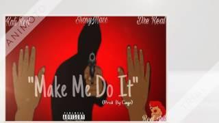 """Kali Red x ShonyMacc x Dre Real - """"Make ME Do It"""""""