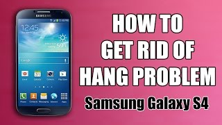 How to Get Rid of Hang Problem in Samsung Galaxy S4