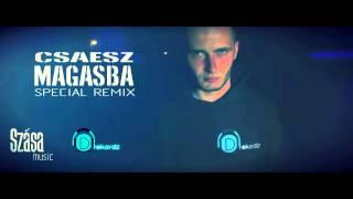 [SZÁSAMUSIC] CSAESZ - MAGASBA (special remix)