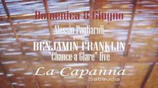 """DOMENICA  8 GIUGNO ALESSIO PAGLIAROLI presents BENJAMIN FRANKLIN """"Chance a Glare""""live @LA CAPANNA"""