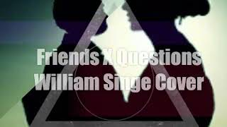 Friends X Questions - William Singe Cover (Chris Brown X Justin Bieber) (Lyric Video).