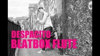 Despacito | Luis Fonsi | Beatbox Flute Cover