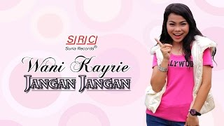 Wani Kayrie - Jangan Jangan (Youtube Version - HD)
