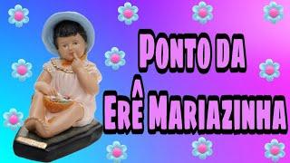 Ponto da ere mariazinha-Mariazinha nasceu na beira do rio.