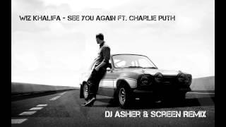 Wiz Khalifa   See You Again ft  Charlie Puth (Dj Asher & ScreeN Remix)