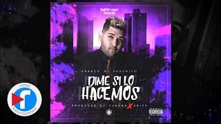 """Franco """"El Favorito"""" -  Dime Si Lo Hacemos l Reggaeton 2017"""
