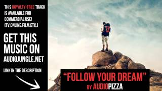"Background music for presentation - ""Follow Your Dream"" by AudioPizza"
