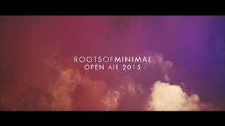ROOTS OF MINIMAL OPEN AIR 2015 - AFTERMOVIE