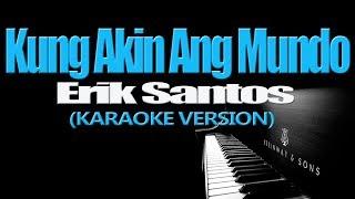 KUNG AKIN ANG MUNDO - Erik Santos (KARAOKE VERSION)