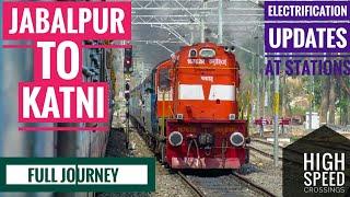 Jabalpur Junction to Katni South Full Journey Coverage|Electrification Update & Crossings width=