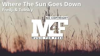 Where The Sun Goes Down - Fredji and Tobsky (No Copyright Music)