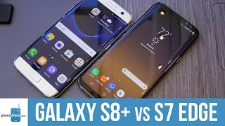 Samsung Galaxy S8+ vs Galaxy S7 edge comparison: first look