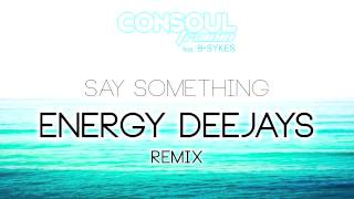Consoul Trainin feat. B-Sykes - Say Something (Energy Deejays Remix)