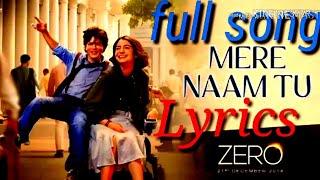 ZERO: Mere Naam Tu || Full (Lyrics) Song || Sharukh Khan, Anuska Sarma, Katrina kaif...