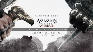 Ill Factor - Champion Sound (Assassin's Creed Syndicate Debut Trailer Official Music)