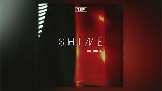 TJP - Shine ft. Phil J.